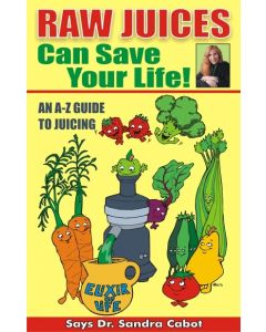 Raw Juices Can Save Your Life - An A-Z Guide To Juicing Book