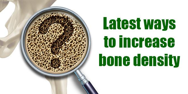 Latest Ways to increase bone density